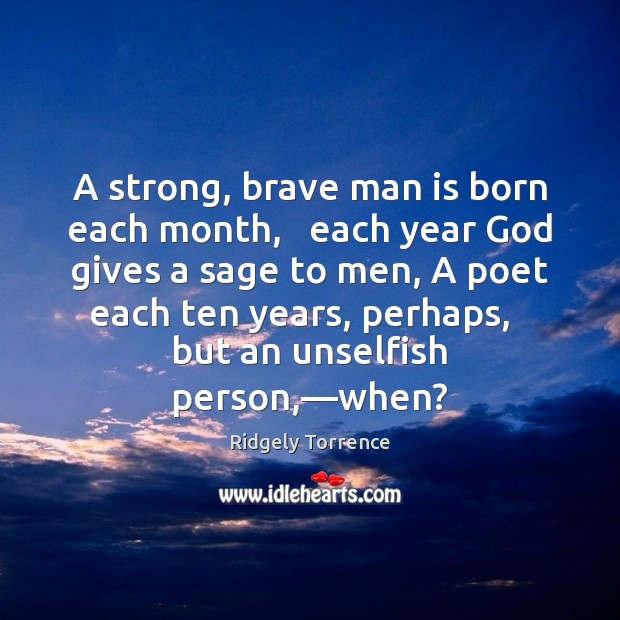 A strong, brave man is born each month,   each year God gives Image