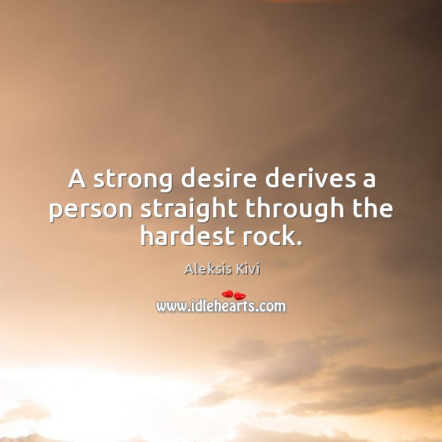 Image, A strong desire derives a person straight through the hardest rock.