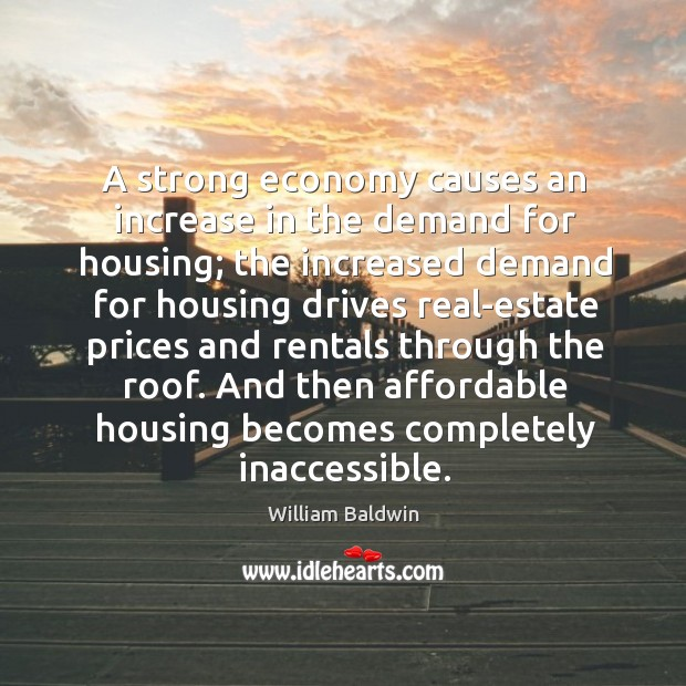 Image, A strong economy causes an increase in the demand for housing; the increased demand for
