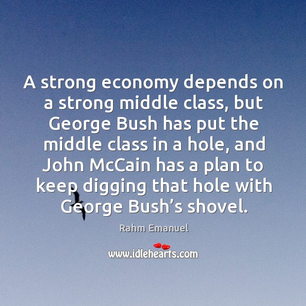 A strong economy depends on a strong middle class, but george bush has put the Image