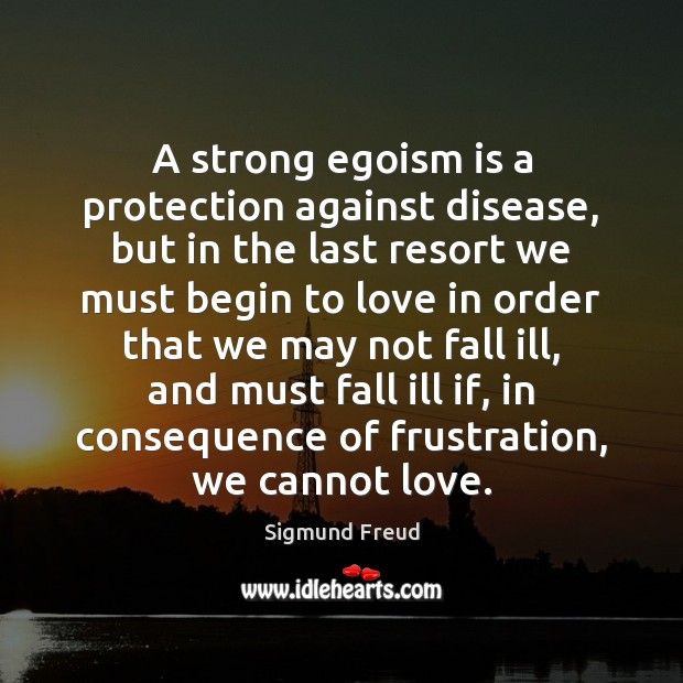 Image, A strong egoism is a protection against disease, but in the last