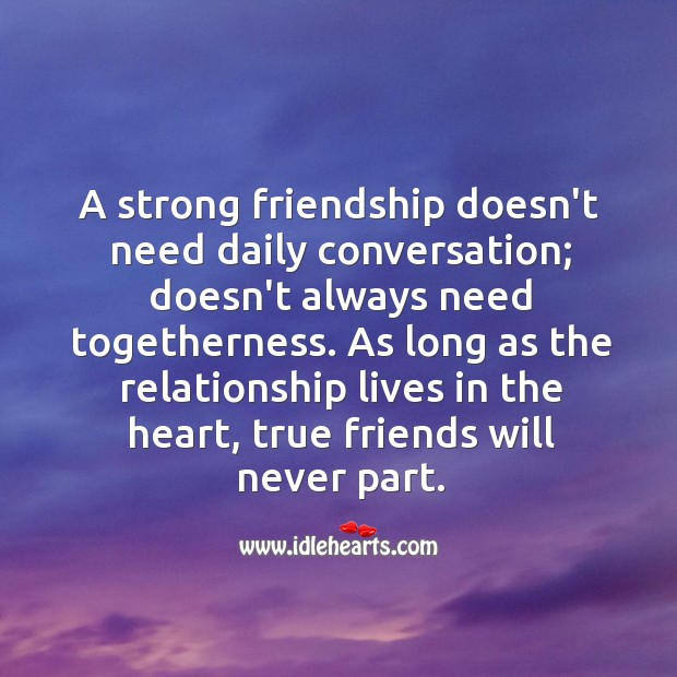 Image, A strong friendship doesn't need daily conversation.