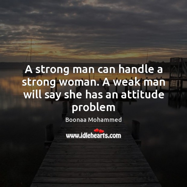 Image, A strong man can handle a strong woman. A weak man will say she has an attitude problem