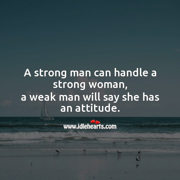 A strong man can handle a strong woman. Women Quotes Image