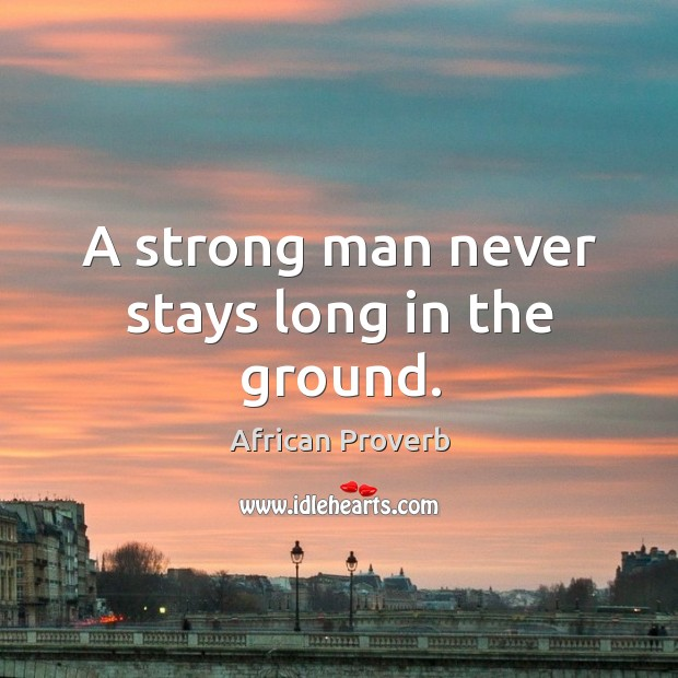 Image, A strong man never stays long in the ground.