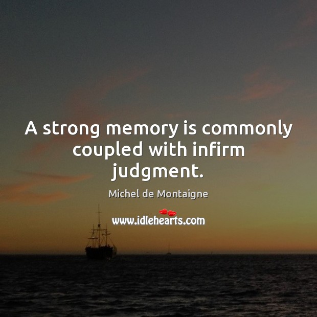 Image, A strong memory is commonly coupled with infirm judgment.