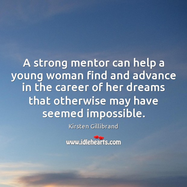 A strong mentor can help a young woman find and advance in Kirsten Gillibrand Picture Quote