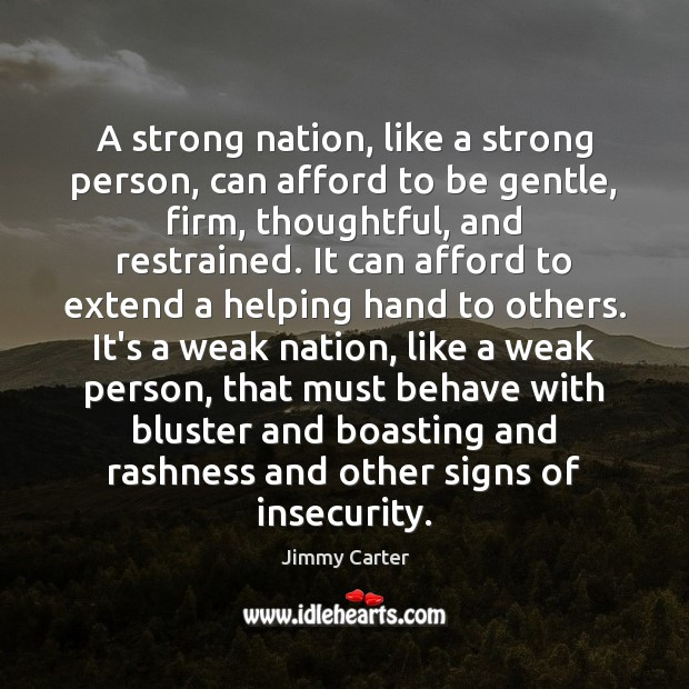 A strong nation, like a strong person, can afford to be gentle, Jimmy Carter Picture Quote