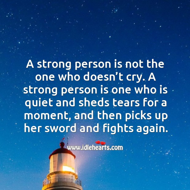 A strong person is not the one who doesn't cry. A strong person is one who is quiet and Image
