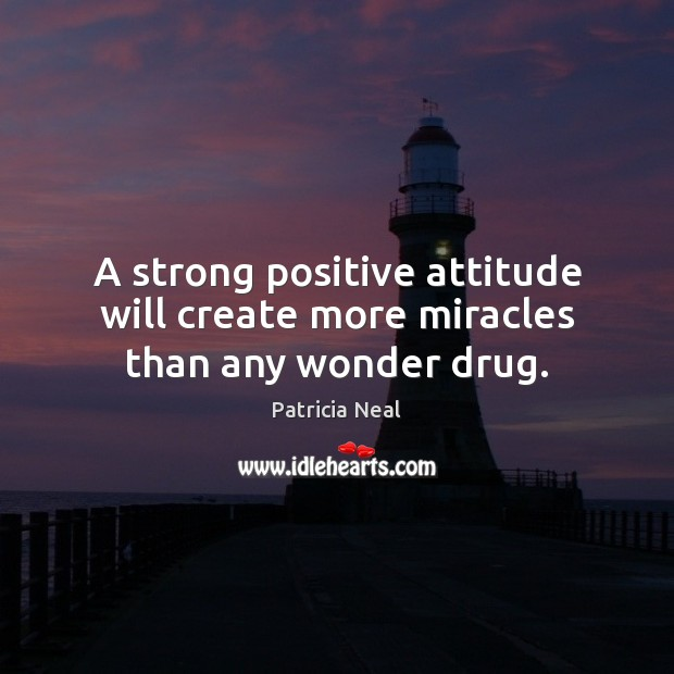 A strong positive attitude will create more miracles than any wonder drug. Positive Attitude Quotes Image