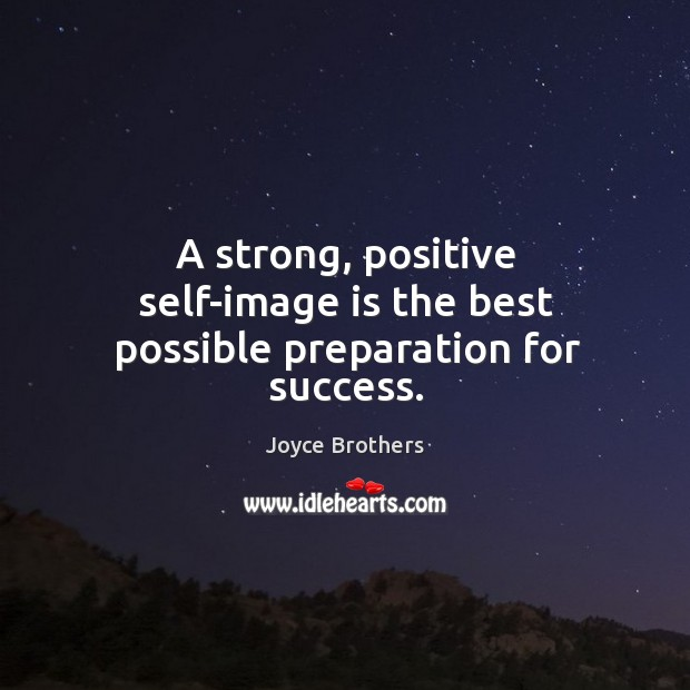 A strong, positive self-image is the best possible preparation for success. Joyce Brothers Picture Quote