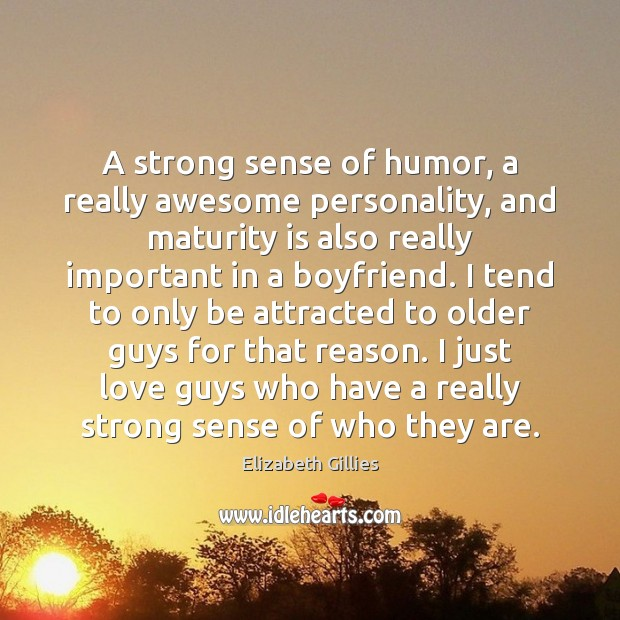 A strong sense of humor, a really awesome personality, and maturity is Maturity Quotes Image