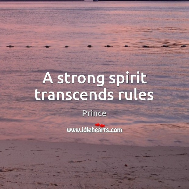A strong spirit transcends rules Prince Picture Quote