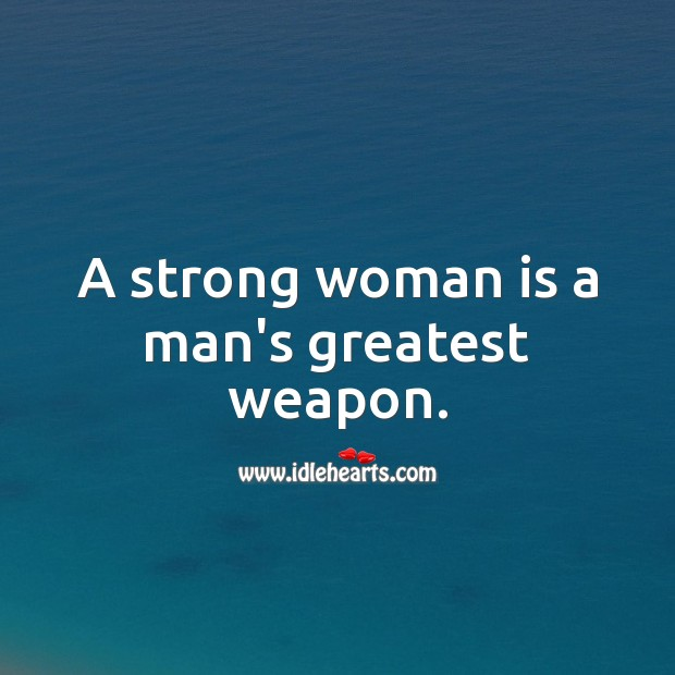 A strong woman is a man's greatest weapon. Women Quotes Image