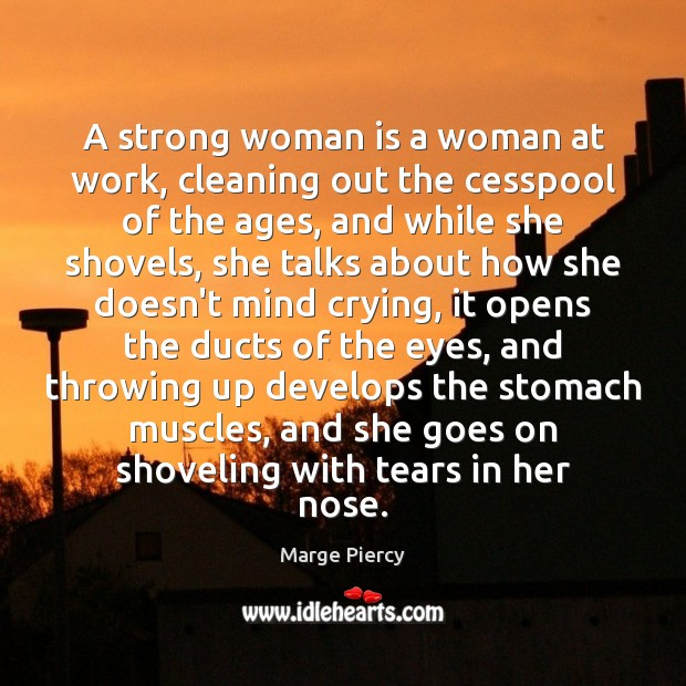 A strong woman is a woman at work, cleaning out the cesspool Women Quotes Image