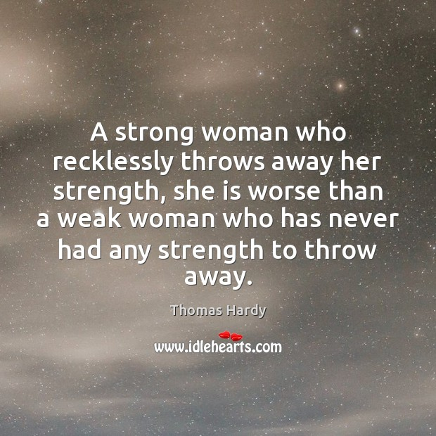 Image, A strong woman who recklessly throws away her strength, she is worse