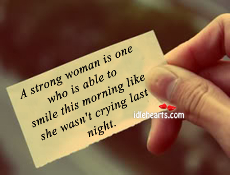 A strong woman is one who is able to smile no matter what. Image