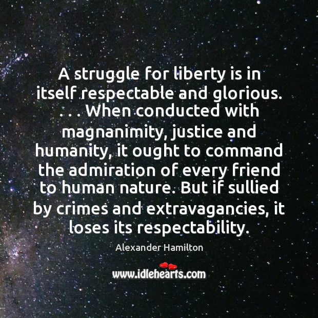 Image, A struggle for liberty is in itself respectable and glorious. . . . When conducted