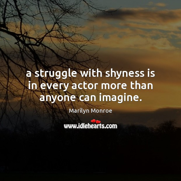Image, A struggle with shyness is in every actor more than anyone can imagine.