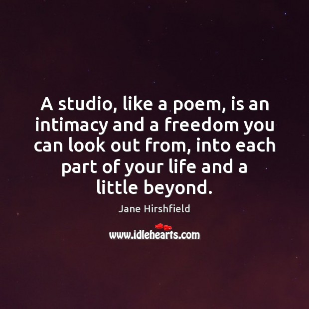 Image, A studio, like a poem, is an intimacy and a freedom you