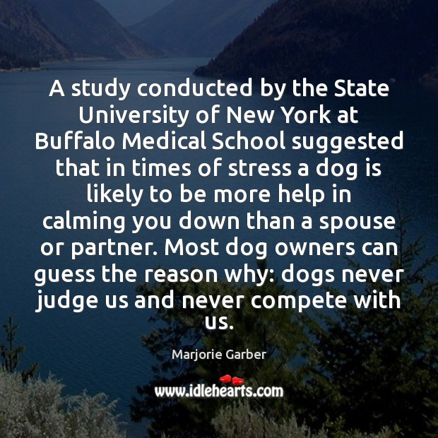 A study conducted by the State University of New York at Buffalo Marjorie Garber Picture Quote