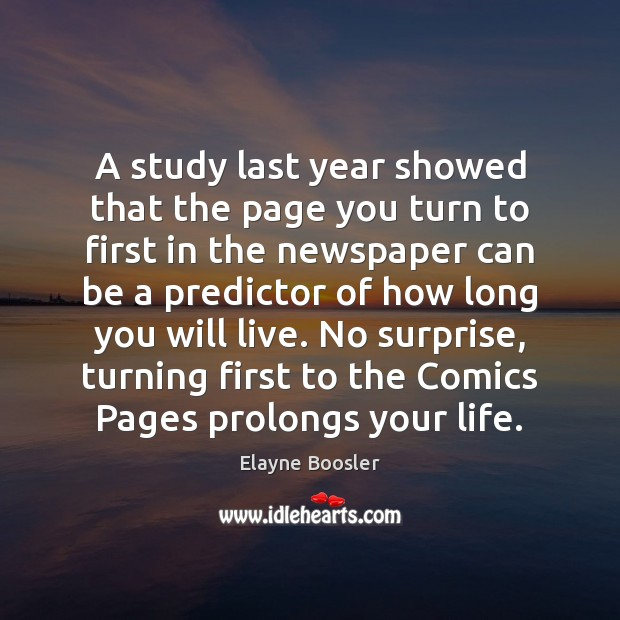 A study last year showed that the page you turn to first Elayne Boosler Picture Quote