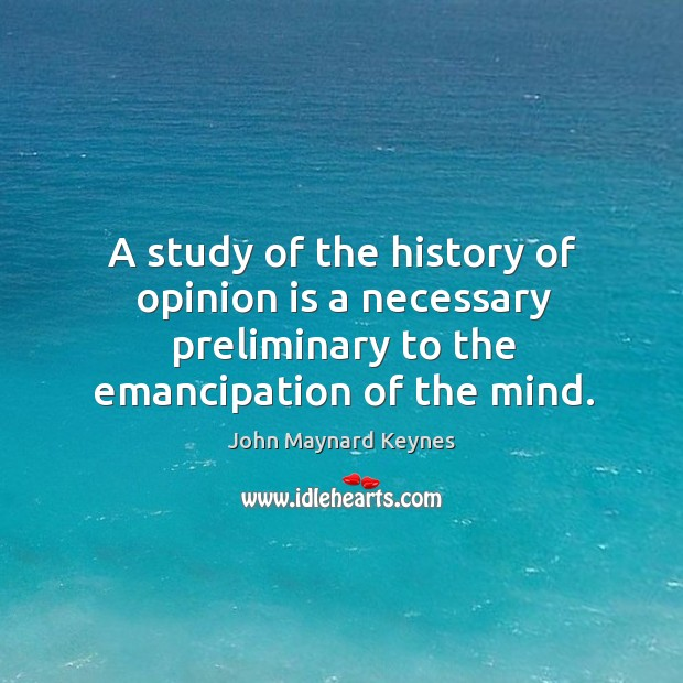 A study of the history of opinion is a necessary preliminary to the emancipation of the mind. Image