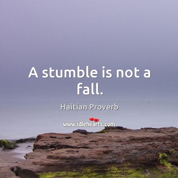 A stumble is not a fall. Haitian Proverbs Image