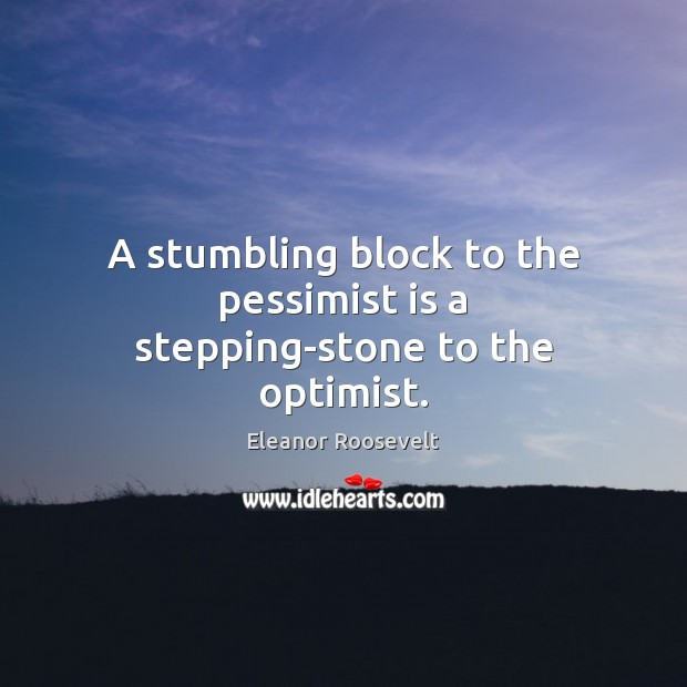 Image, A stumbling block to the pessimist is a stepping-stone to the optimist.