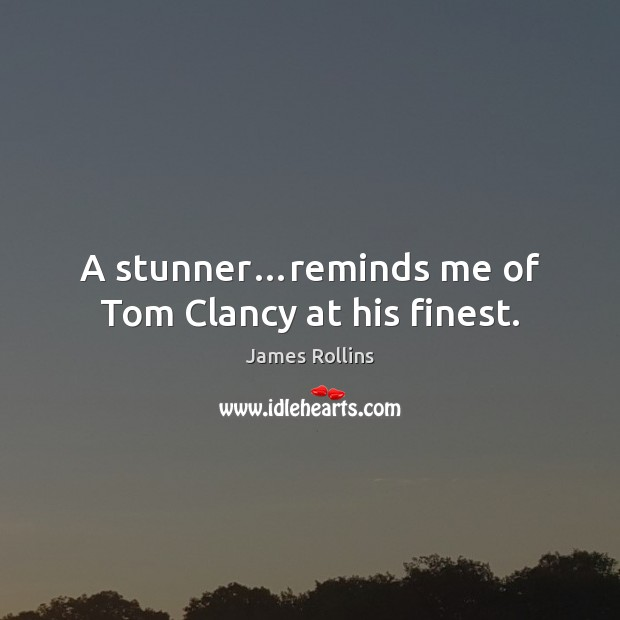James Rollins Picture Quote image saying: A stunner…reminds me of Tom Clancy at his finest.