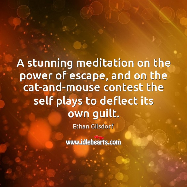 A stunning meditation on the power of escape, and on the cat-and-mouse Guilt Quotes Image