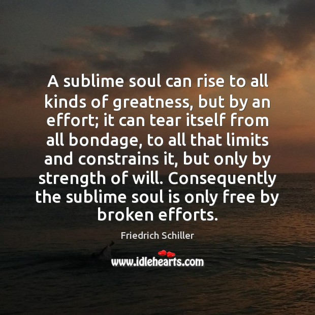 Image, A sublime soul can rise to all kinds of greatness, but by