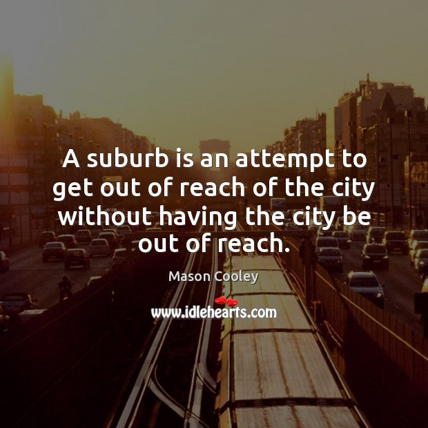 Image, A suburb is an attempt to get out of reach of the