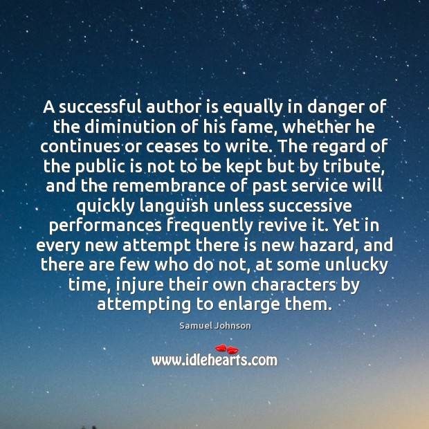 A successful author is equally in danger of the diminution of his Samuel Johnson Picture Quote