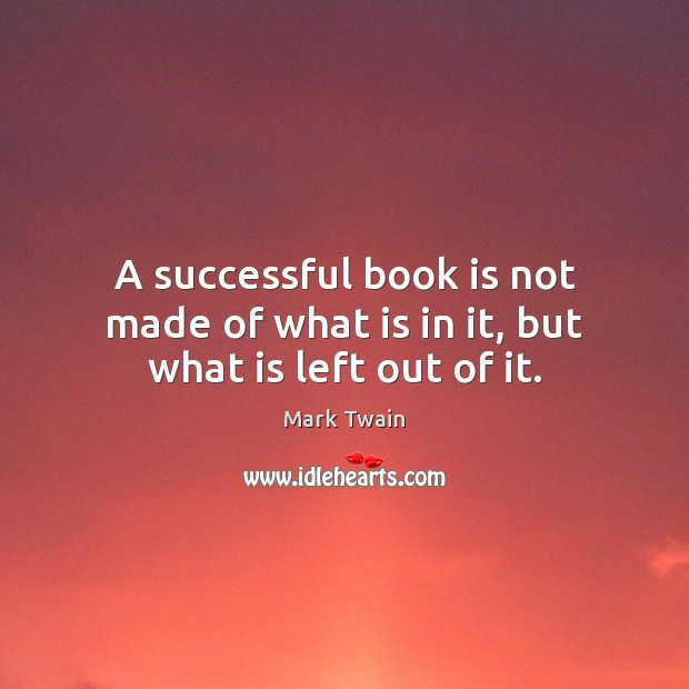 Image, A successful book is not made of what is in it, but what is left out of it.