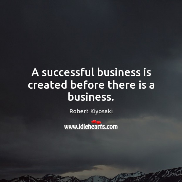 Image, A successful business is created before there is a business.