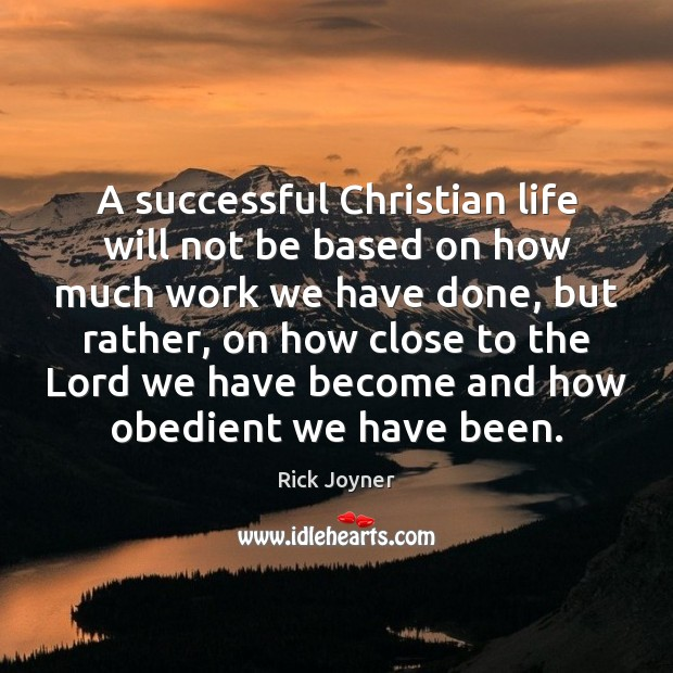 A successful Christian life will not be based on how much work Rick Joyner Picture Quote