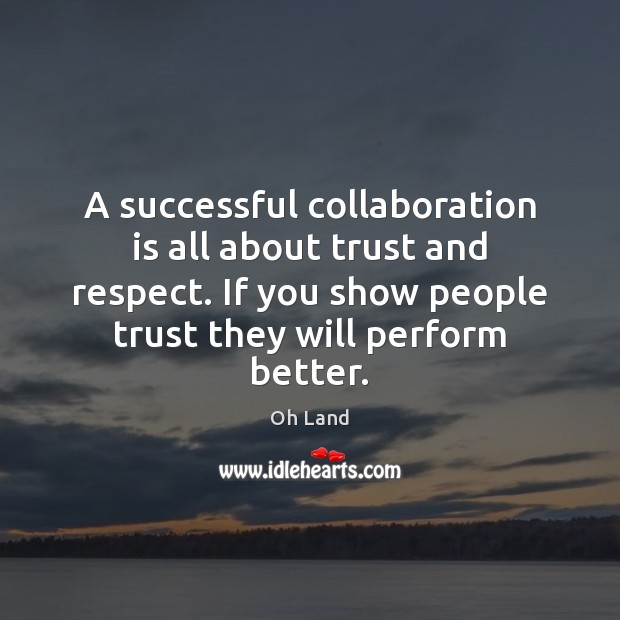 A successful collaboration is all about trust and respect. If you show Image