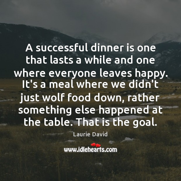 A successful dinner is one that lasts a while and one where Goal Quotes Image