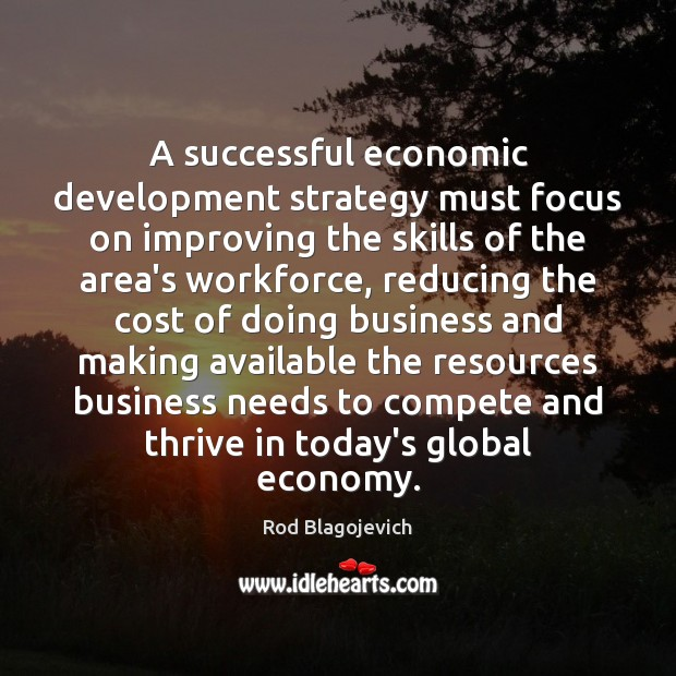 A successful economic development strategy must focus on improving the skills of Skill Development Quotes Image