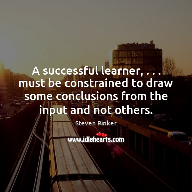 A successful learner, . . . must be constrained to draw some conclusions from the Steven Pinker Picture Quote