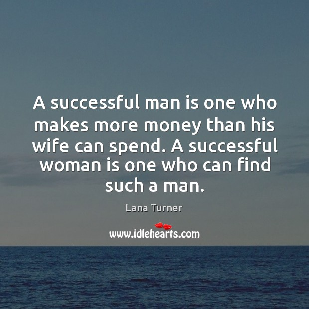 A successful man is one who makes more money than his wife Image