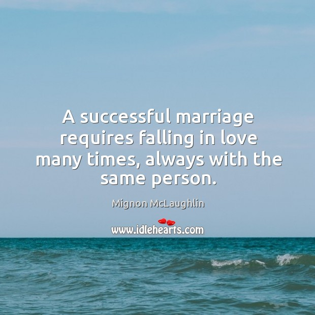 Image, A successful marriage requires falling in love many times, always with the same person.