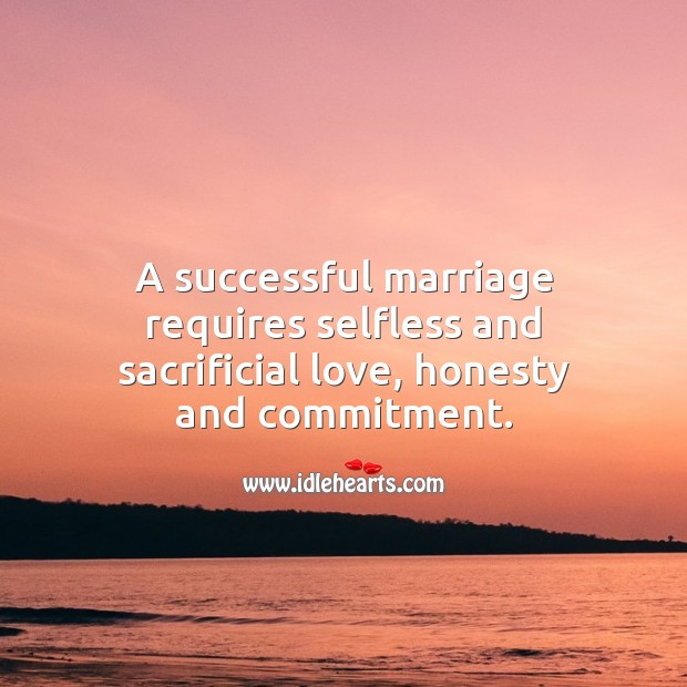 A successful marriage requires selfless and sacrificial love, honesty and commitment. Marriage Quotes Image