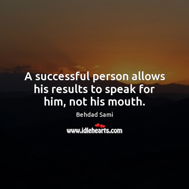 A successful person allows his results to speak for him, not his mouth. Image