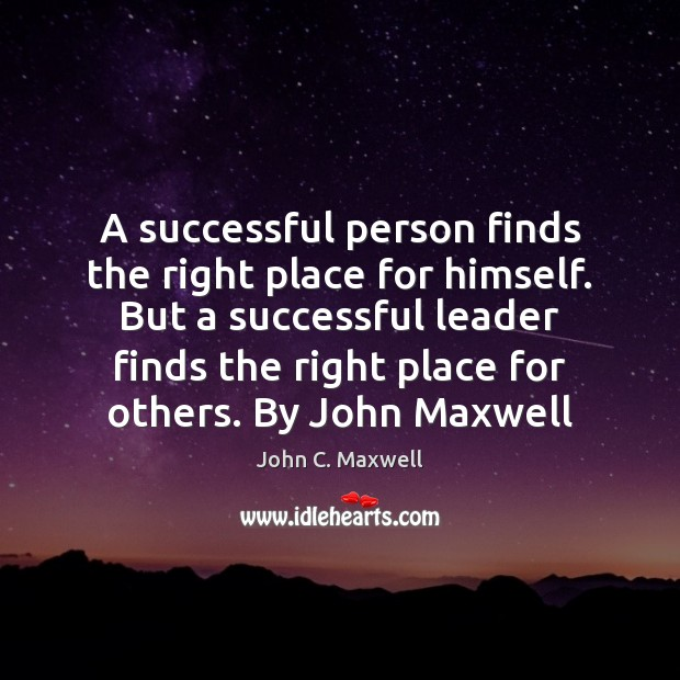 A successful person finds the right place for himself. But a successful Image