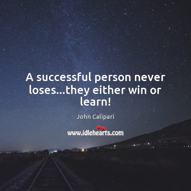 A successful person never loses…they either win or learn! John Calipari Picture Quote