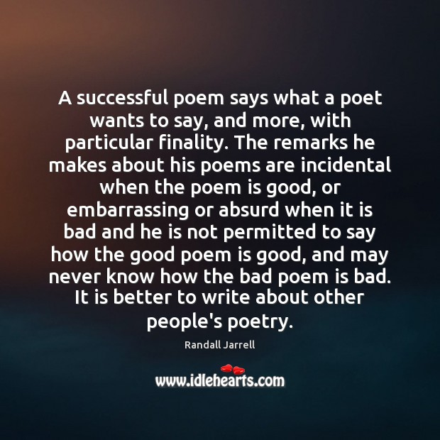 A successful poem says what a poet wants to say, and more, Randall Jarrell Picture Quote