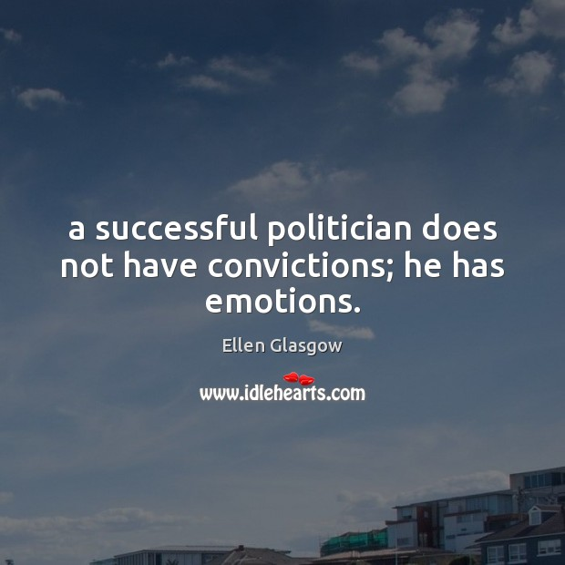 Image, A successful politician does not have convictions; he has emotions.
