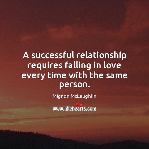 Image, A successful relationship requires falling in love every time with the same person.